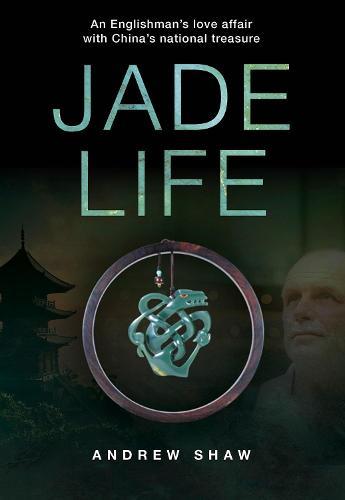 Jade Life: An Englishman's Love Affair with China's National Treasure (Paperback)