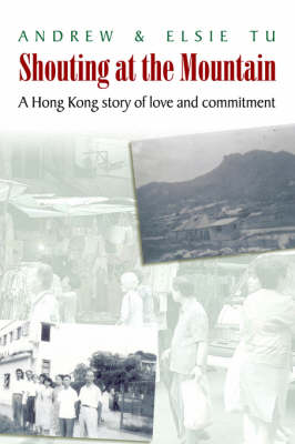 Shouting at the Mountain: A Hong Kong Story of Love and Commitment (Paperback)