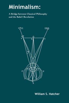 Minimalism: A Bridge Between Classical Philosophy and the Baha'i Revelation (Paperback)