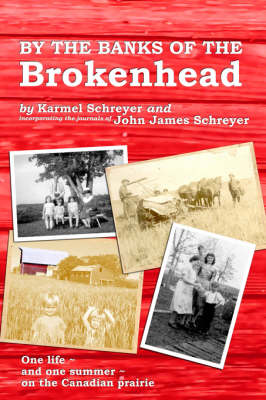 By the Banks of the Brokenhead: One life, and one summer, on the Canadian Prairie (Paperback)