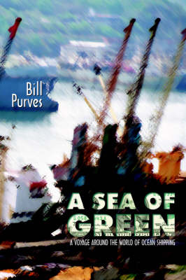 A Sea of Green: A Voyage Around the World of Ocean Shipping (Paperback)