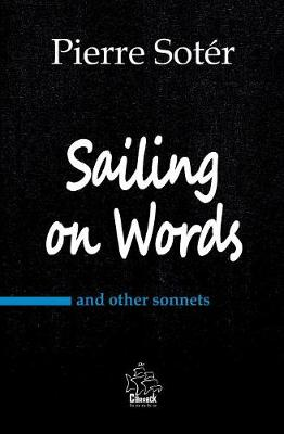 Sailing on Words: And Other Sonnets - Short Poems by Pierre Sot r 1 (Paperback)
