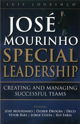 Jose Mourinho - Special Leadership: Creating and Managing Successful Teams (Paperback)