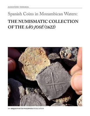 Spanish Coins in Mozambican Waters: The Numismatic Collection of the Sao Jose (1622) (Paperback)