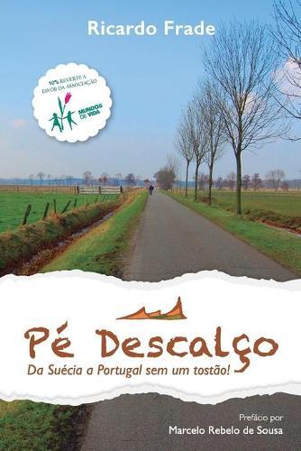Pe Descalco: Da Suecia a Portugal Sem Um Tostao! (Paperback)