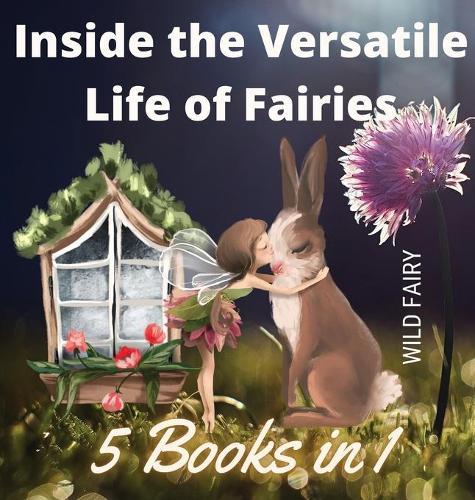 Inside the Versatile Life of Fairies: 5 Books in 1 (Hardback)