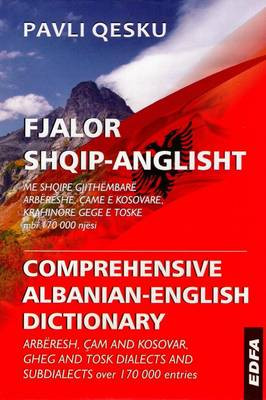 Comprehensive Albanian-English Dictionary: Arberessh, CAM and Kosovar, Gheh and Tosk Dialects and Subdialects (Hardback)