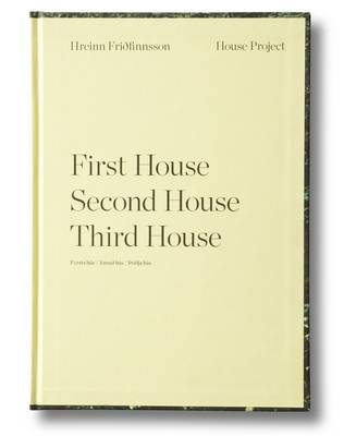 Hreinn Fridfinnsson - First House Second House Third House (Hardback)