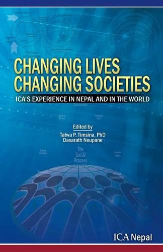 Changing Lives Changing Societies: Ica's Experience in Nepal and in the World (Paperback)