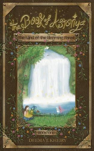 The Book of Astoriya-The Land of the Blooming Forest: Full Color Illustrated Paperback - The Book of Astoriya 1 (Paperback)