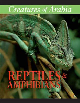 Creatures of Arabia: Reptiles and Amphibians (Hardback)