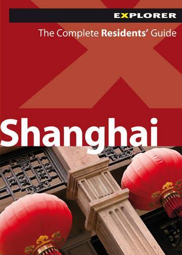 Shanghai Explorer: Shg_rsg_2 - Complete Residents' Guide (Paperback)
