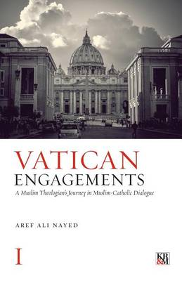 Vatican Engagements: A Muslim Theologian's Journey in Muslim-Catholic Dialogue (Paperback)