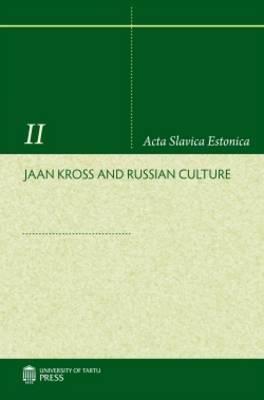 Jaan Kross and Russian Culture - Acta Slavica Estonica 2 (Paperback)