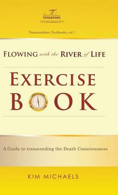 Flowing with the River of Life Exercise Book. a Guide to Transcending the Death Consciousness (Hardback)