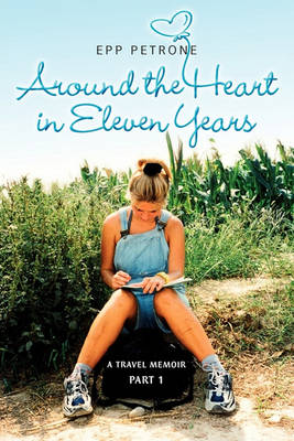 Around the Heart in Eleven Years: A Travel Memoir (Paperback)