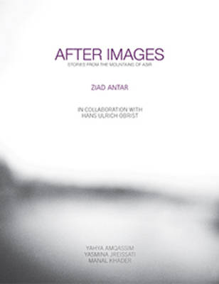 Ziad Antar - After Images. Stories from the Mountains of Asir (Hardback)