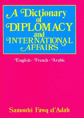 A Dictionary of Diplomacy and International Affairs: English-French-Arabic - With Reverse Indexes (Hardback)