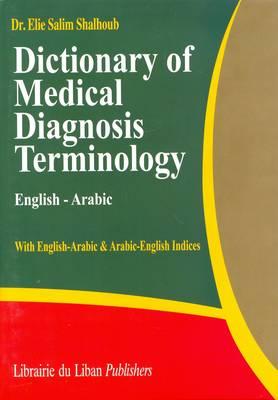 Dictionary of Medical Diagnosis Terminology: English-Arabic: With English-Arabic & Arabic-English Indexes (Hardback)