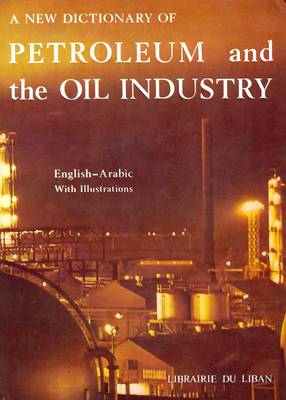 A New Dictionary of Petroleum and the Oil Industry: English-Arabic (Hardback)