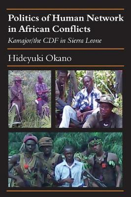 Politics of Human Network in African Conflicts: Kamajor/The Cdf in Sierra Leone (Paperback)