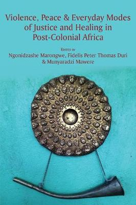 Violence, Peace & Everyday Modes of Justice and Healing in Post-Colonial Africa (Paperback)