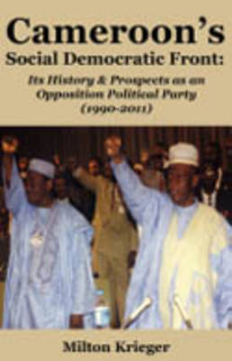 Cameroon's Social Democratic Front: Its History and Prospects as an Opposition Political Party (1990-2011) (Paperback)