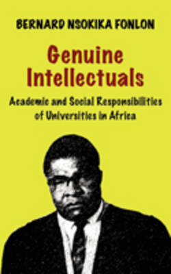 Genuine Intellectuals: Academic and Social Responsibilities of Universities in Africa (Paperback)