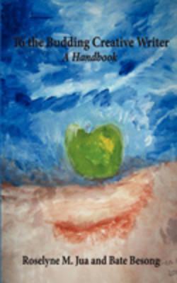 To the Budding Creative Writer: A Handbook (Paperback)