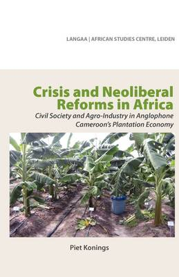 Crisis and Neoliberal Reforms in Africa: Civil Society and Agro-industry in Anglophone Cameroon's Plantation Economy (Paperback)