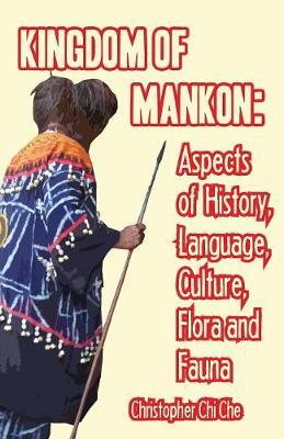 Kingdom of Mankon: Aspects of History, Language, Culture, Flora and Fauna (Paperback)