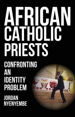 African Catholic Priests: Confronting an Identity Problem (Paperback)