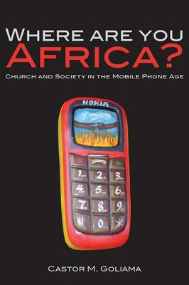 Where are You Africa?: Church and Society in the Mobile Phone Age (Paperback)