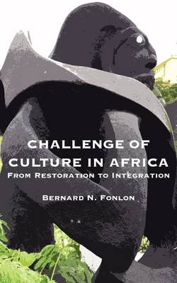 Challenge of Culture in Africa: From Restoration to Integration (Paperback)