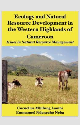 Ecology and Natural Resource Development in the Western Highlands of Cameroon: Issues in Natural Resource Management (Paperback)