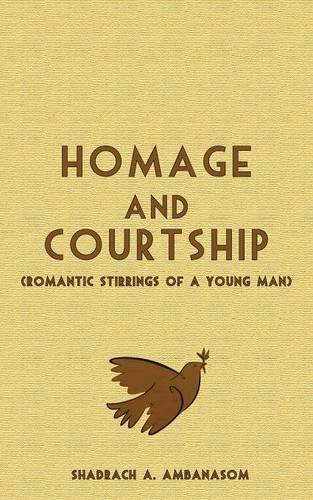 Homage and Courtship: Romantic Stirrings of a Young Man (Paperback)