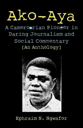 Ako-aya: A Cameroorian Pioneer in Daring Journalism and Social Commentary (Paperback)