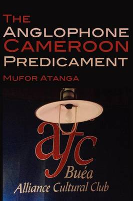 The Anglophone Cameroon Predicament (Paperback)