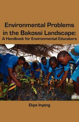 Environmental Problems in the Bakossi Landscape: A Handbook for Environmental Educators (Paperback)