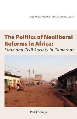 The Politics of Neoliberal Reforms in Africa: State and Civil Society in Cameroon (Paperback)
