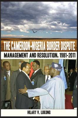 The Cameroon Nigeria Border Dispute: Management and Resolution, 1981-2011 (Paperback)