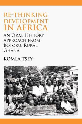 Re-thinking Development in Africa. An Oral History Approach from Botoku, Rural Ghana (Paperback)