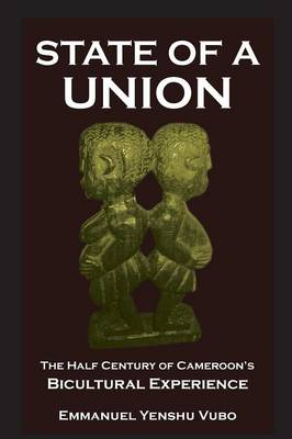 State of a Union. The Half Century of Cameroon's Bicultural Experience (Paperback)