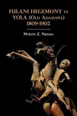 Fulani Hegemony in Yola (Old Adamawa) 1809-1902 (Paperback)