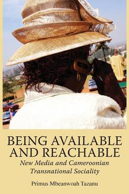 Being Available and Reachable. New Media and Cameroonian Transnational Sociality (Paperback)