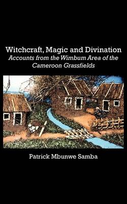Witchcraft, Magic and Divination. Accounts from the Wimbum Area of the Cameroon Grassfields (Paperback)