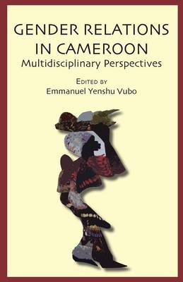 Gender Relations in Cameroon. Multidisciplinary Perspectives (Paperback)