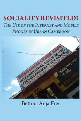 Sociality Revisited? the Use of the Internet and Mobile Phones in Urban Cameroon (Paperback)