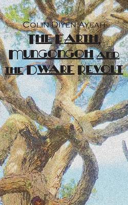 The Earth, Mungongoh and the Dwarf Revolt (Paperback)