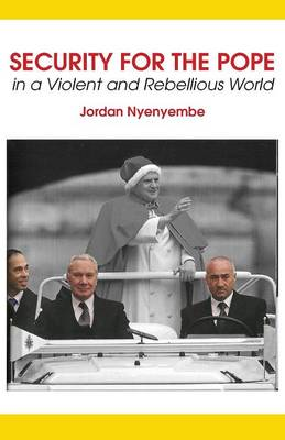 Security for the Pope: In a Violent and Rebellious World (Paperback)